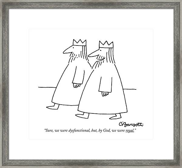Sure, We Were Dysfunctional, But, By God Framed Print