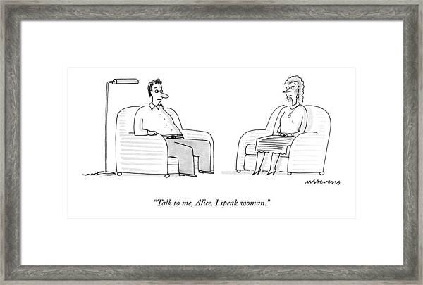 Talk To Me, Alice.  I Speak Woman Framed Print