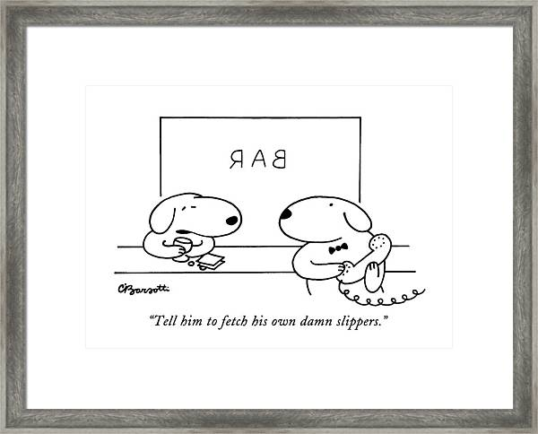 Tell Him To Fetch His Own Damn Slippers Framed Print