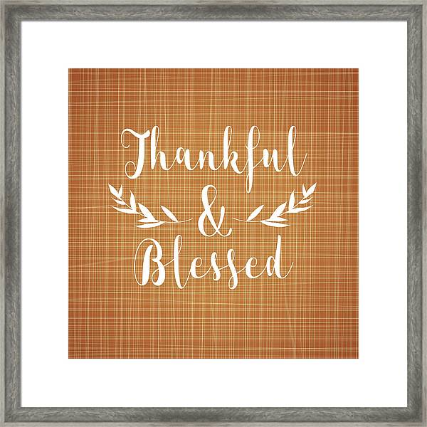 Thankful And Blessed Framed Print