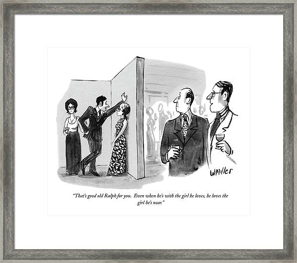 That's Good Old Ralph For You.  Even When He's Framed Print