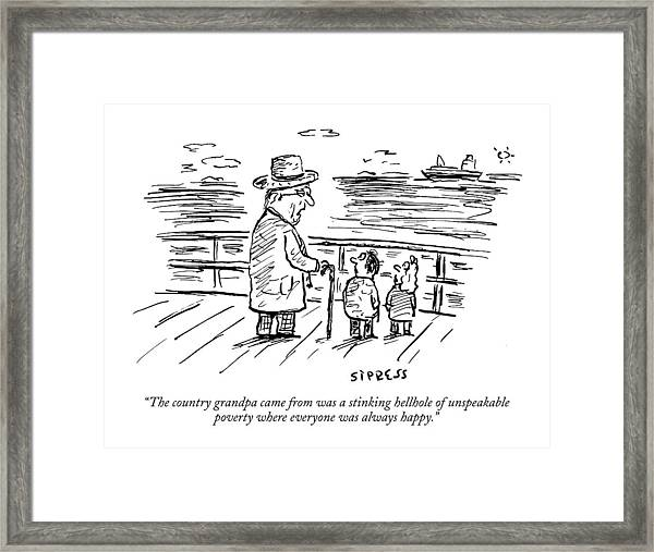The Country Grandpa Came From Was A Stinking Framed Print