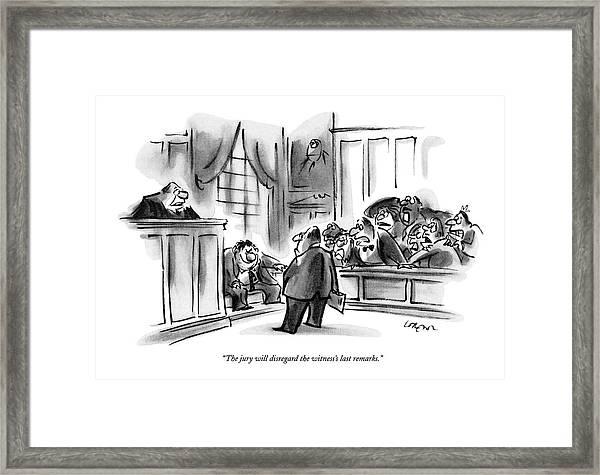 The Jury Will Disregard The Witness's Last Framed Print