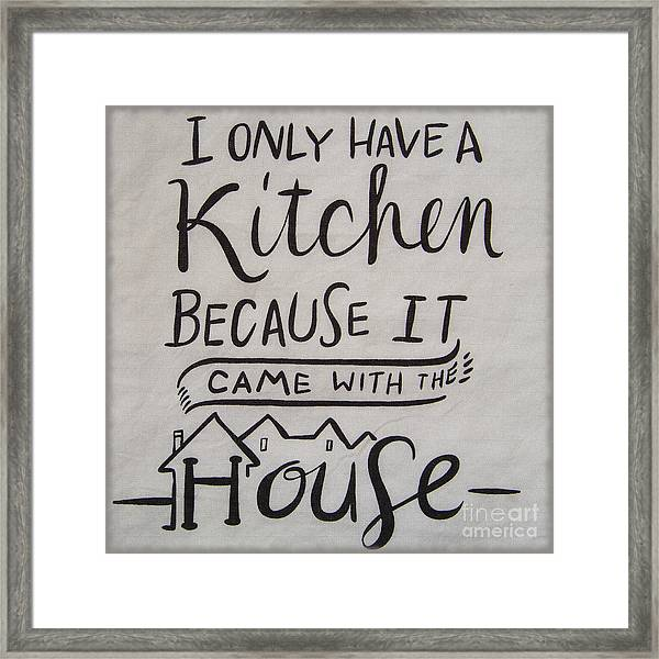 The Kitchen Came With The House Framed Print