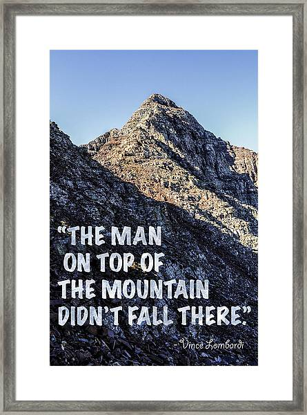 The Man On Top Of The Mountain Didn't Fall There Framed Print