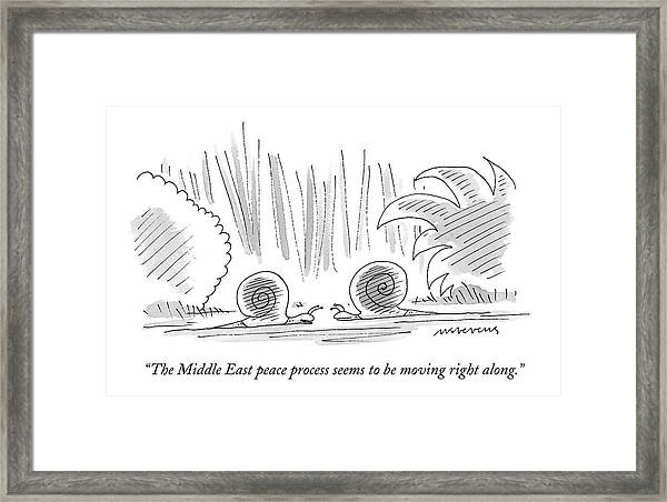 The Middle East Peace Process Seems To Be Moving Framed Print