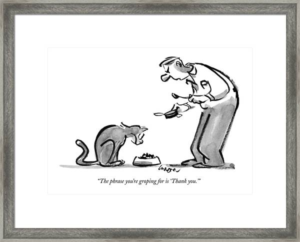 The Phrase You're Groping For Is 'thank You.' Framed Print