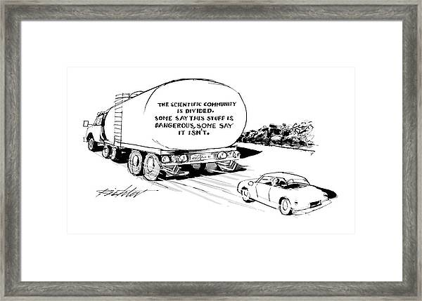 'the Scientific Community Is Divided.  Some Say Framed Print