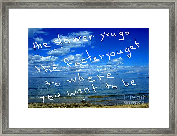 The Slower You Go The Faster You Get To Where You Want To Be Framed Print