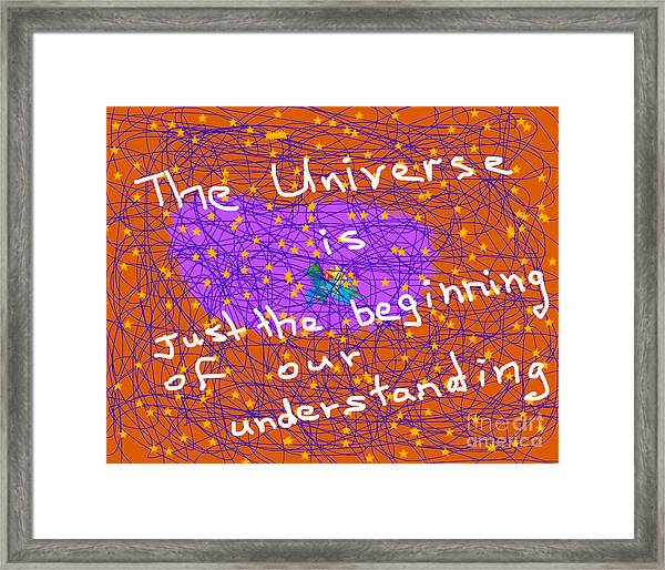 The Universe Is Just The Beginning Of Our Understanding Framed Print