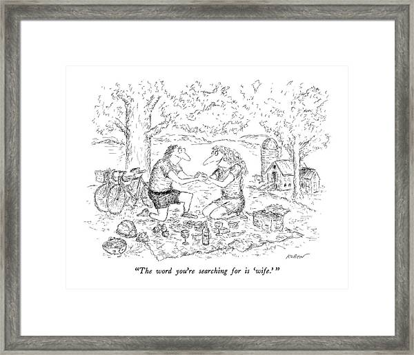 The Word You're Searching For Is 'wife.' Framed Print