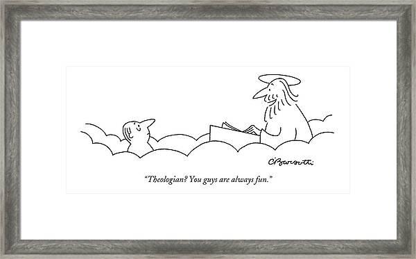 Theologian? You Guys Are Always Fun Framed Print