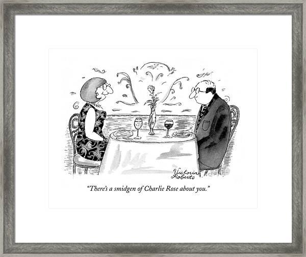 There's A Smidgen Of Charlie Rose About You Framed Print