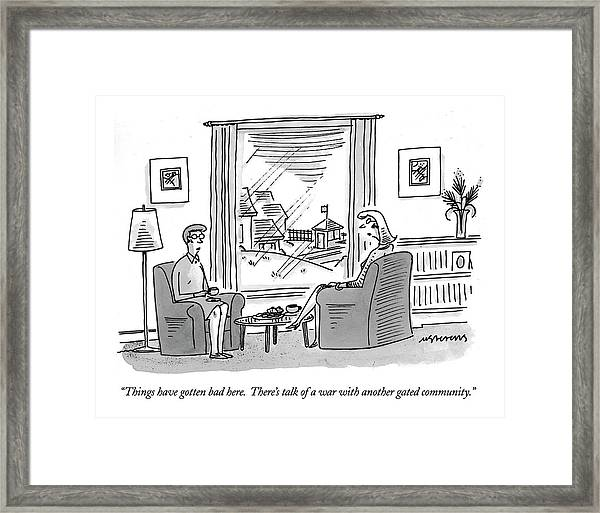 Things Have Gotten Bad Here.  There's Talk Framed Print
