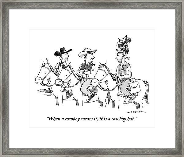 When A Cowboy Wears It, It Is A Cowboy Hat Framed Print