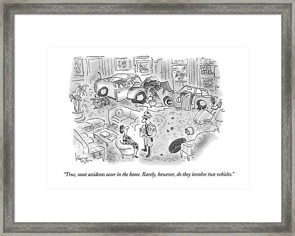 True, Most Accidents Occur In The Home.  Rarely Framed Print