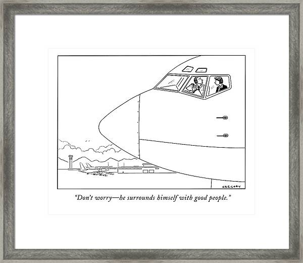 Don't Worry - He Surrounds Himself With Good Framed Print