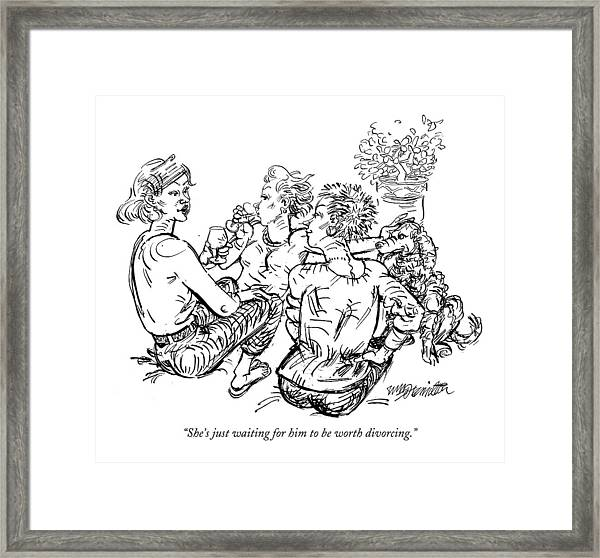 She's Just Waiting For Him To Be Worth Divorcing Framed Print