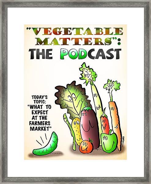Vegetable Matters The Podcast Framed Print