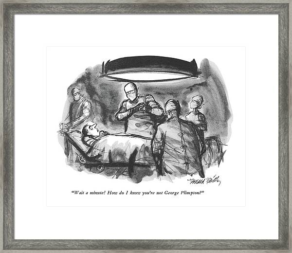Wait A Minute!  How Do I Know You're Not George Framed Print