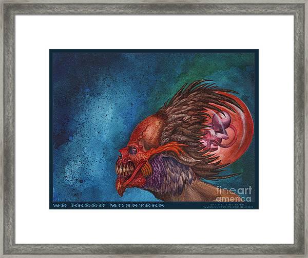 We Breed Monsters Framed Print