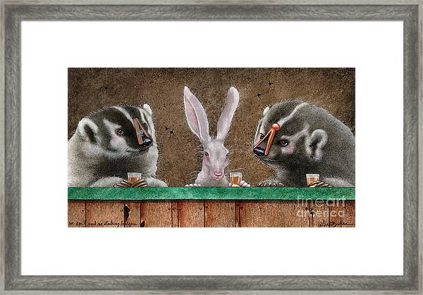We Dont Need No Stinking Badgers... Framed Print
