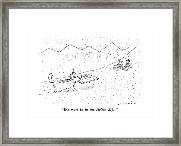 We Must Be In The Italian Alps Framed Print