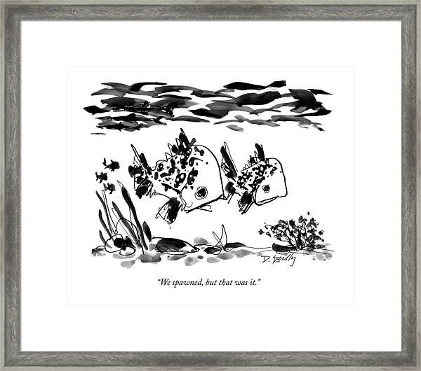 We Spawned, But That Was It Framed Print