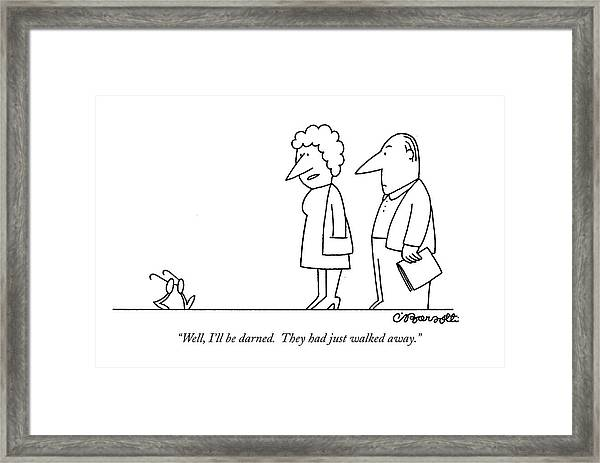 Well, I'll Be Darned. They Had Just Walked Away Framed Print