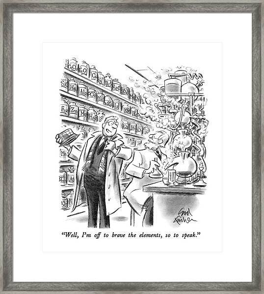 Well, I'm Off To Brave The Elements, So To Speak Framed Print