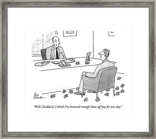 Well, Stoddard, I Think I've Bounced Enough Ideas Framed Print