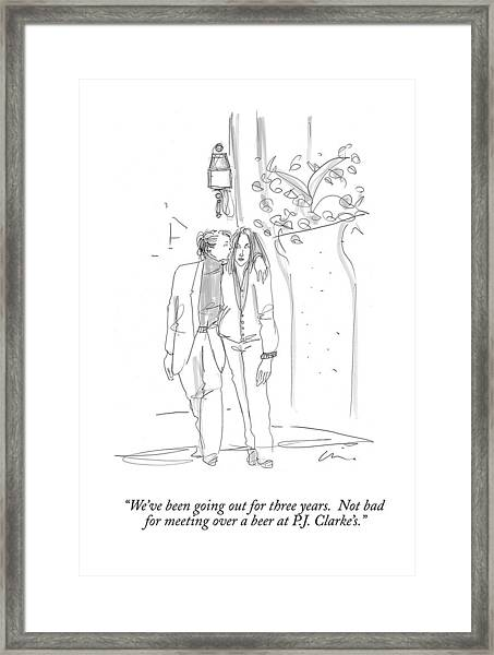 We've Been Going Out For Three Years.  Not Bad Framed Print