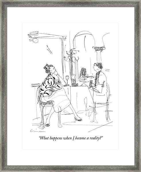 What Happens When I Become A Reality? Framed Print
