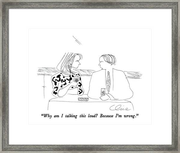 Why Am I Talking This Loud?  Because I'm Wrong Framed Print