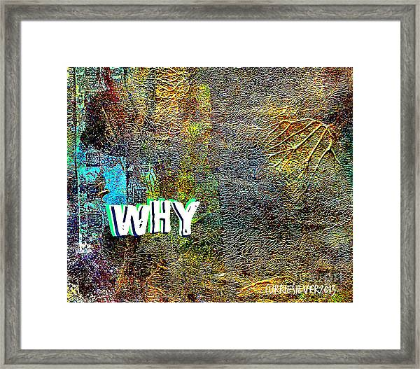 Why Framed Print by Currie Silver