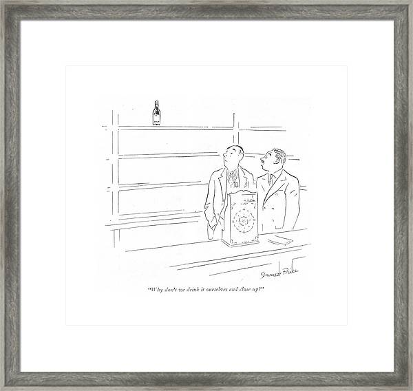 Why Don't We Drink It Ourselves And Close Up? Framed Print