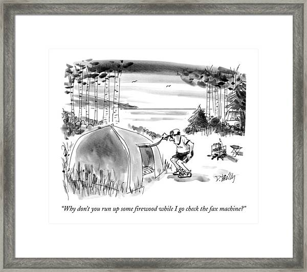 Why Don't You Run Up Some Firewood While I Go Framed Print