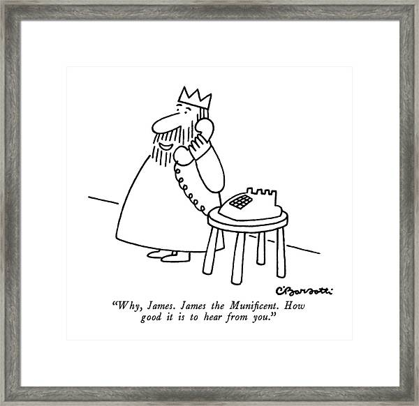 Why, James.  James The Munificent.  How Good Framed Print
