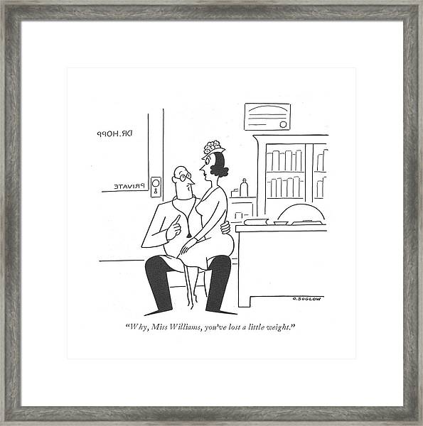 Why, Miss Williams, You've Lost A Little Weight Framed Print