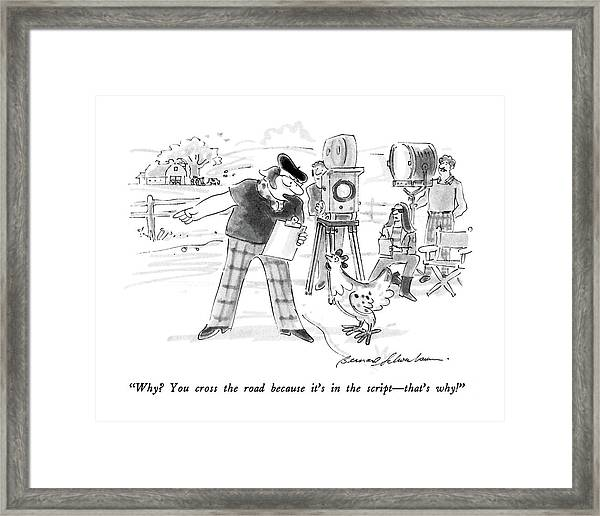 Why?  You Cross The Road Because It's Framed Print