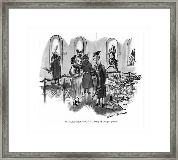 Why, You Must Be The Mrs. Brady Of Larkspur Fame! Framed Print