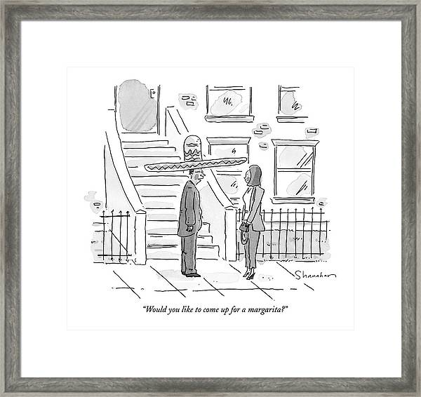Would You Like To Come Up For A Margarita? Framed Print
