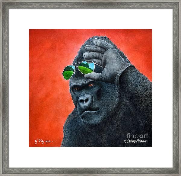 Y' Big Ape... Framed Print