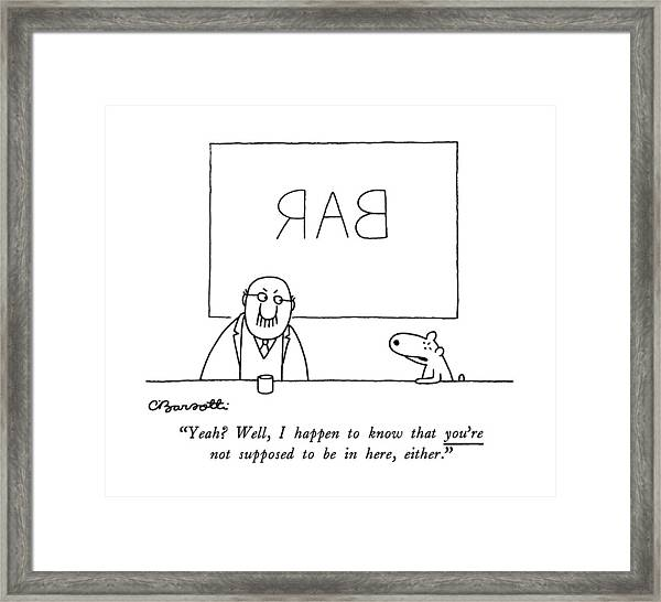 Yeah? Well, I Happen To Know That You're Framed Print
