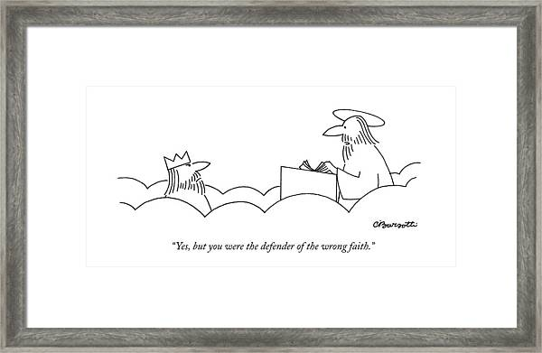 Yes, But You Were The Defender Of The Wrong Faith Framed Print