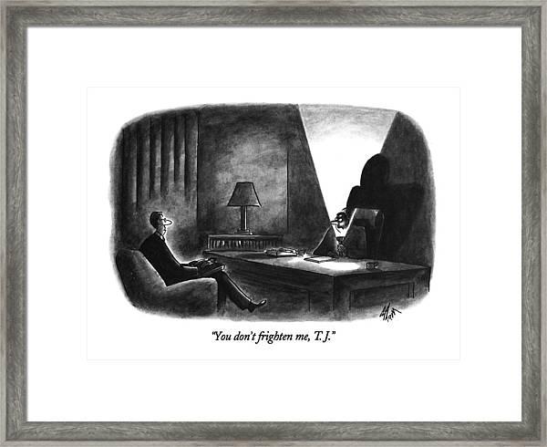 You Don't Frighten Framed Print