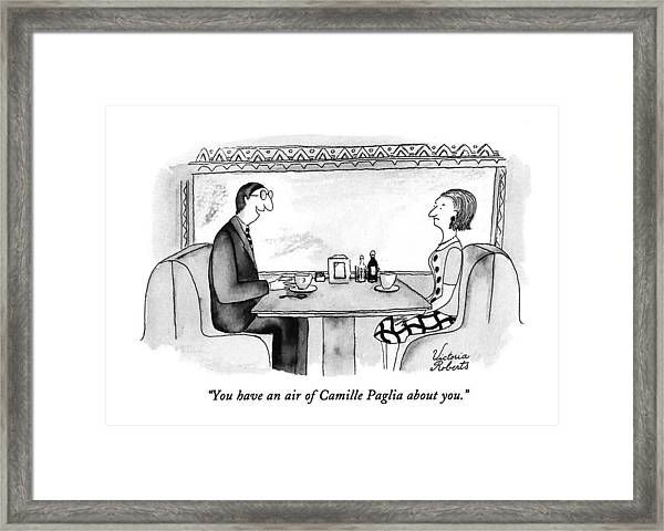 You Have An Air Of Camille Paglia About You Framed Print