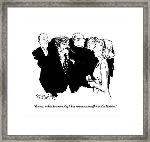 You Have No Idea How Refreshing It Is To Meet Framed Print