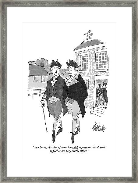 You Know, The Idea Of Taxation Framed Print
