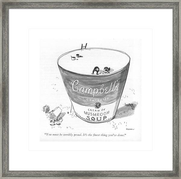 You Must Be Terribly Proud. It's The ?nest Thing Framed Print